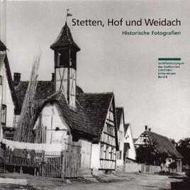 Stetten, Hof und Weidach – historische Fotografien