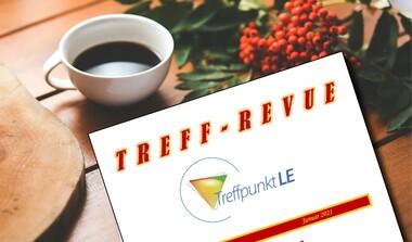 Treff-Revue, das neue Infoblatt der Treffpunkte LE